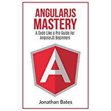 "Angular JS: AngularJS. ""A Code Like a Pro Guide"" For AngularJS Beginners"