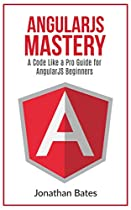 "AngularJS: AngularJS. ""A Code Like a Pro Guide"" For AngularJS Beginners (Programming for Beginners, AngularJS for Beginners, AngularJS Programming Language, ... for Dummies, Learn AngularJS Fast Book 1)"