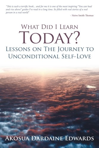 What Did I Learn Today? Lessons on the Journey to Unconditional Self-Love pdf epub