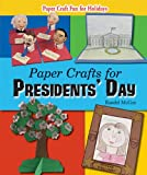 Paper Crafts for Presidents' Day (Paper Craft Fun for Holidays)