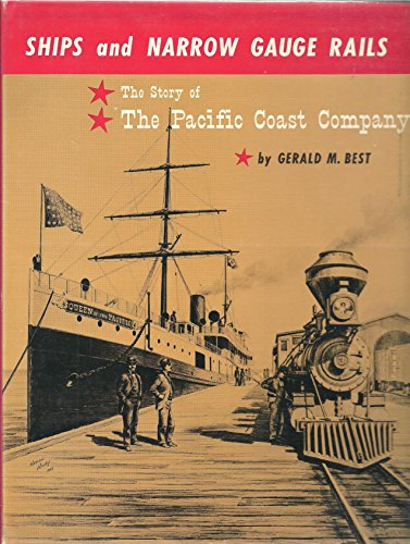 Ships and narrow gauge rails;: The story of the Pacific Coast Company,