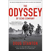The Odyssey of Echo Company: The 1968 Tet Offensive and the Epic Battle to Survive the Vietnam War