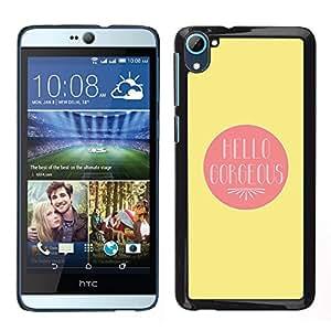 HTC Desire 826 dual Único Patrón Plástico Duro Fundas Cover Cubre Hard Case Cover - Hello Gorgeous Valentines Lover Love Yellow
