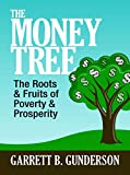 img - for The Money Tree: The Roots & Fruits of Poverty & Prosperity book / textbook / text book