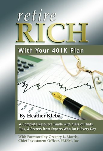 Book cover from Retire Rich With Your 401K Plan: A Complete Resource Guide with 100s of Hints, Tips, & Secrets from Experts Who Do It Every Day by Heather Kleba