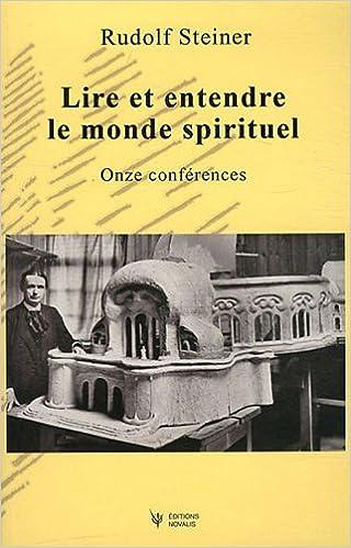 Lire et entendre le monde spirituel : Onze conférences, Dornach, du 3 au 7 octobre 1914, du 12 au 26 décembre 1914, Bâle, le 27 décembre 1914 pdf, epub ebook