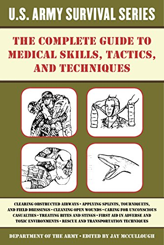 The Complete U.S. Army Survival Guide to Medical Skills, Tactics, and Techniques (Allied Manual)