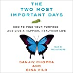 The Two Most Important Days: How to Find Your Purpose - and Live a Happier, Healthier Life | Sanjiv Chopra,Gina Vild
