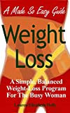 Weight Loss: A Simple, Balanced Weight-loss Program for the Busy Woman
