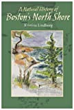 A Natural History of Boston's North Shore, Kristina Lindborg, 158465578X