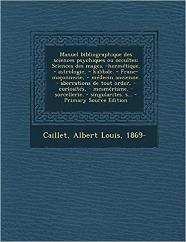 Book Manuel Bibliographique Des Sciences Psychiques Ou Occultes: Sciences Des Mages. -Hermetique. - Astrologie, - Kabbale. - Franc-Maconnerie, - Medecin an