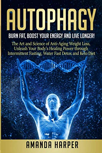 51Fx16GHRaL - Autophagy: Burn Fat, Boost your Energy and  Live Longer! The Art and Science of Anti-Aging Weight Loss,  Unleash Your Body's Healing Power through Intermittent Fasting, Water Fast Detox and Keto Diet