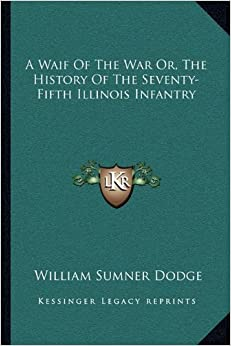 Book A Waif Of The War Or, The History Of The Seventy-Fifth Illinois Infantry