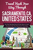 Travel Hack Your Way Through Sacramento, CA, United States: Fly Free, Get Best Room Prices, Save on Auto Rentals & Get The Most Out of Your Stay