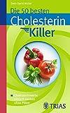 Die 50 besten Cholesterinkiller: Cholesterinwerte einfach senken ohne Pillen