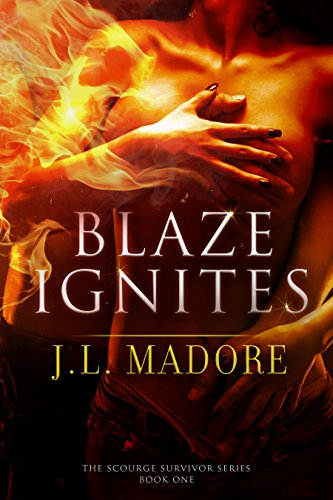 Blaze Ignites (Scourge Survivor Series Book 1) by [Madore, J.L.]