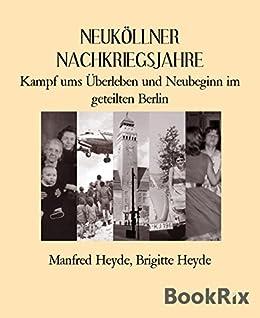 NEUKÖLLNER NACHKRIEGSJAHRE: Kampf ums Überleben und Neubeginn im geteilten Berlin (German Edition)