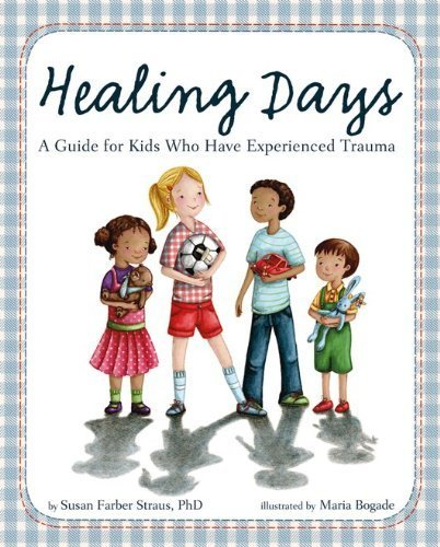 Read Online Healing Days: A Guide for Kids Who Have Experienced Trauma by Susan Farber Straus (2013-05-18) PDF