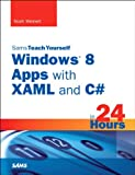 Sams Teach Yourself Windows 8 Metro Apps with XAML and C# in 24 Hours, Weinert, Noah and Pelak, John, 0672336189