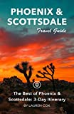 Phoenix & Scottsdale Travel Guide (Unanchor) - The Best of Phoenix & Scottsdale: 3-Day Itinerary