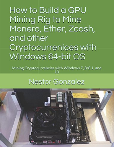 [Book] How to Build a GPU Mining Rig to Mine Monero, Ether, Zcash, and other Cryptocurrenices with Windows<br />[W.O.R.D]