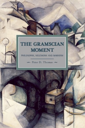Gramscian Moment, The: Philosophy, Hegemony and Marxism : Historical Materialism, Volume 24 by Peter D Thomas (2011-05-26)