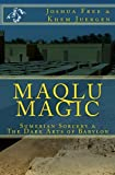 Maqlu Magic: Sumerian Sorcery & The Dark Arts of Babylon