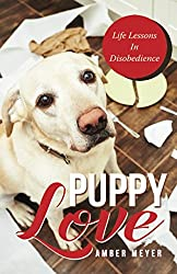 Puppy Love: Life Lessons In Disobedience
