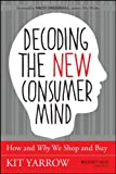 Decoding the Consumer Mind, Kit Yarrow, 1118647688