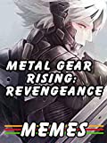 Metal Gear Rising: Revengeance Memes: Best funny, amazing, hilarious memes for Metal Gear Rising: Revengeance