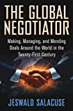 img - for The Global Negotiator: Making, Managing and Mending Deals Around the World in the Twenty-First Century book / textbook / text book