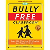 The Bully Free Classroom - Updated Edition: OVER 100 TIPS AND STRATEGIES FOR TEACHERS K-8 UPDATED EDITION