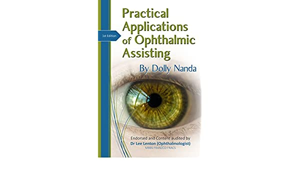Practical Applications of Ophthalmic Assisting: A Step by Step Guide - Kindle edition by Dolly Nanda. Professional & Technical Kindle eBooks @ Amazon.com.