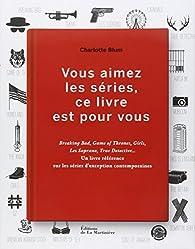 Vous aimez les séries, ce livre est pour vous par Charlotte Blum