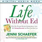 Life Without Ed: How One Woman Declared Independence from Her Eating Disorder and How You Can Too   Jenni Schaefer,Thom Rutledge