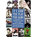 It's How You Play the Game: The Powerful Sports Moments That Taught Lasting Values to America's Finest