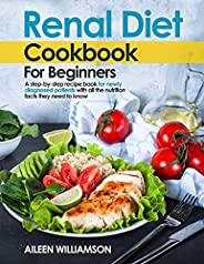 Renal Diet Cookbook for Beginners: A step-by-step recipe book for newly diagnosed patients with all the nutrit