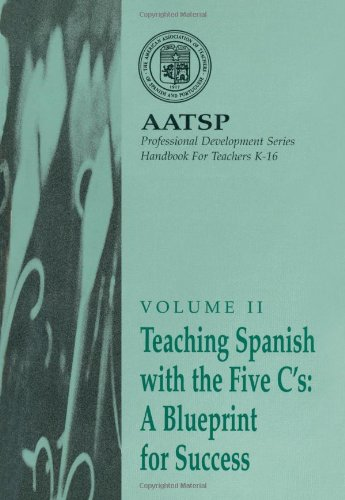 Teaching Spanish with the 5 C's: A Blueprint for Success: AATSP Professional Development Series Handbook Vol. II (World