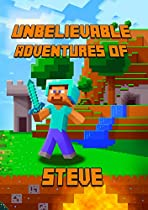 Minecraft: Unbelievable Adventures Of Steve: A Novel About Minecraft: Marvelous Adventure Story Of Steve. Steve's Minecraft Adventures Book Series. The ... For All Miencraft Fans! (minecraft Novels)