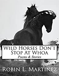 Wild Horses Don't Stop at Whoa: Poems and Stories