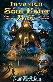 Invasion of the Soul-Eater in Mim: Charlie Kadabra Last of the Magicians by [McAdam, Nan]