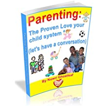 Parenting: the Proven Love your child system (let's have a conversation) (Parenting: the 7 Secrets of spending Quality Time with your children  r Book 2)