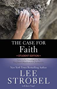 The Case for Faith Student Edition: A Journalist Investigates the Toughest Objections to Christianity (Case for … Series for Students)