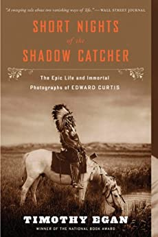 Short Nights of the Shadow Catcher: The Epic Life and Immortal Photographs of Edward Curtis by [Egan, Timothy]