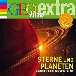 Sterne und Planeten. Abenteuerliche Ausflüge ins All (GEOlino extra Hör-Bibliothek) Hörbuch