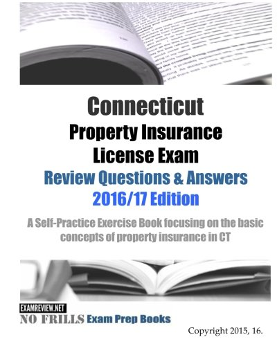 Download Connecticut Property Insurance License Exam Review Questions & Answers 2016/17 Edition: A Self-Practice Exercise Book focusing on the basic concepts of property insurance in CT Pdf