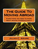 The Guide To Moving Abroad: Everything you need to know about moving overseas easily!