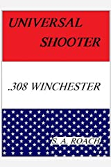 Universal Shooter: .308 Winchester Kindle Edition