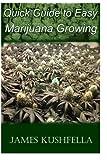 Quick Easy Guide to Marijuana Growing, James Kushfella, 1495414256