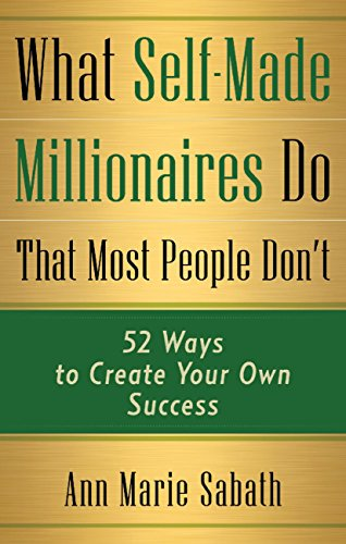 What Self-Made Millionaires Do That Most People Don't: 52 Ways to Create Your Own Success by [Sabath, Ann Marie]